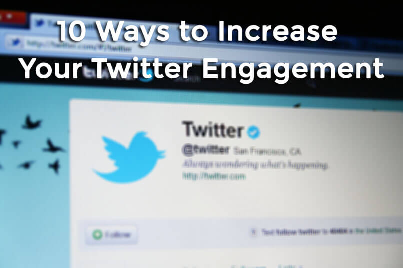 10 Ways to Increase Your Twitter Engagement - 10 ways to increase your twitter engagement